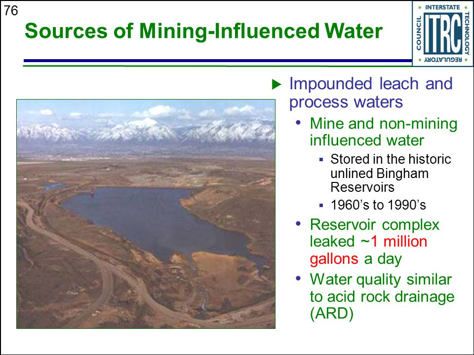 76 Sources of Mining-Influenced Water  Impounded leach and process waters Mine and non-mining influenced water  Stored in the historic unlined Bingh