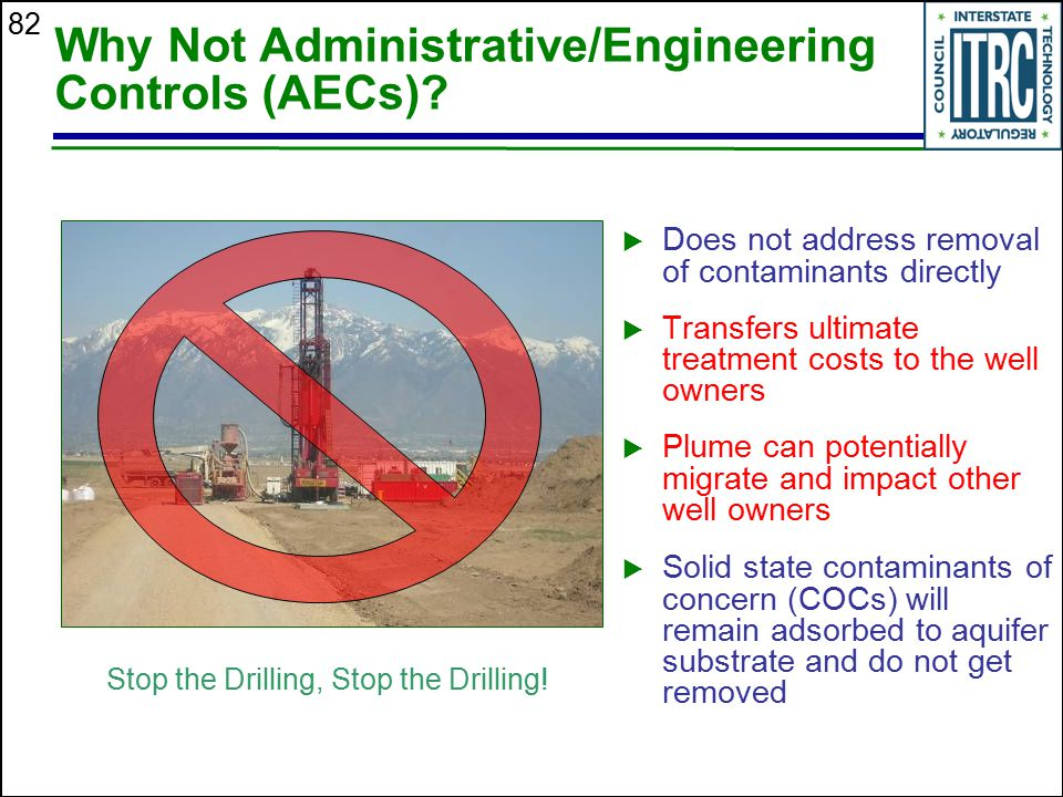 82 Why Not Administrative/Engineering Controls (AECs)?  Does not address removal of contaminants directly  Transfers ultimate treatment costs to the