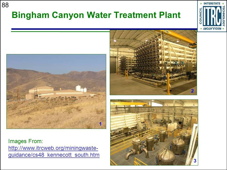 88 Bingham Canyon Water Treatment Plant 1 2 3 Images From: http://www.itrcweb.org/miningwaste- guidance/cs48_kennecott_south.htm http://www.itrcweb.or