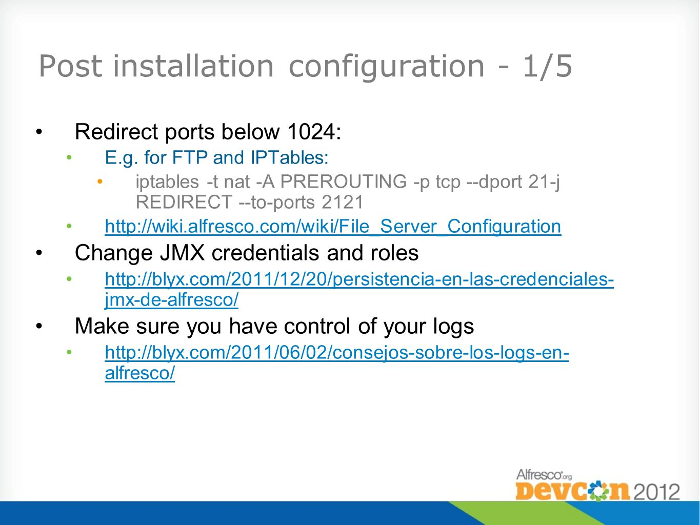 Post installation configuration - 1/5 Redirect ports below 1024: E.g. for FTP and IPTables: iptables -t nat -A PREROUTING -p tcp --dport 21-j REDIRECT
