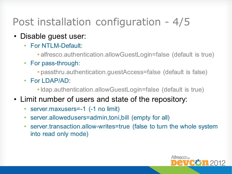 Post installation configuration - 4/5 Disable guest user: For NTLM-Default: alfresco.authentication.allowGuestLogin=false (default is true) For pass-t