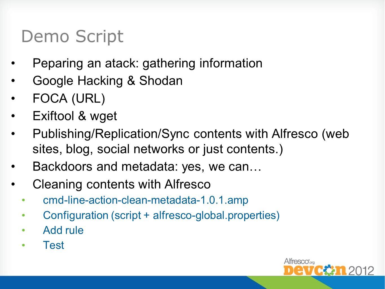 Demo Script Peparing an atack: gathering information Google Hacking & Shodan FOCA (URL) Exiftool & wget Publishing/Replication/Sync contents with Alfr