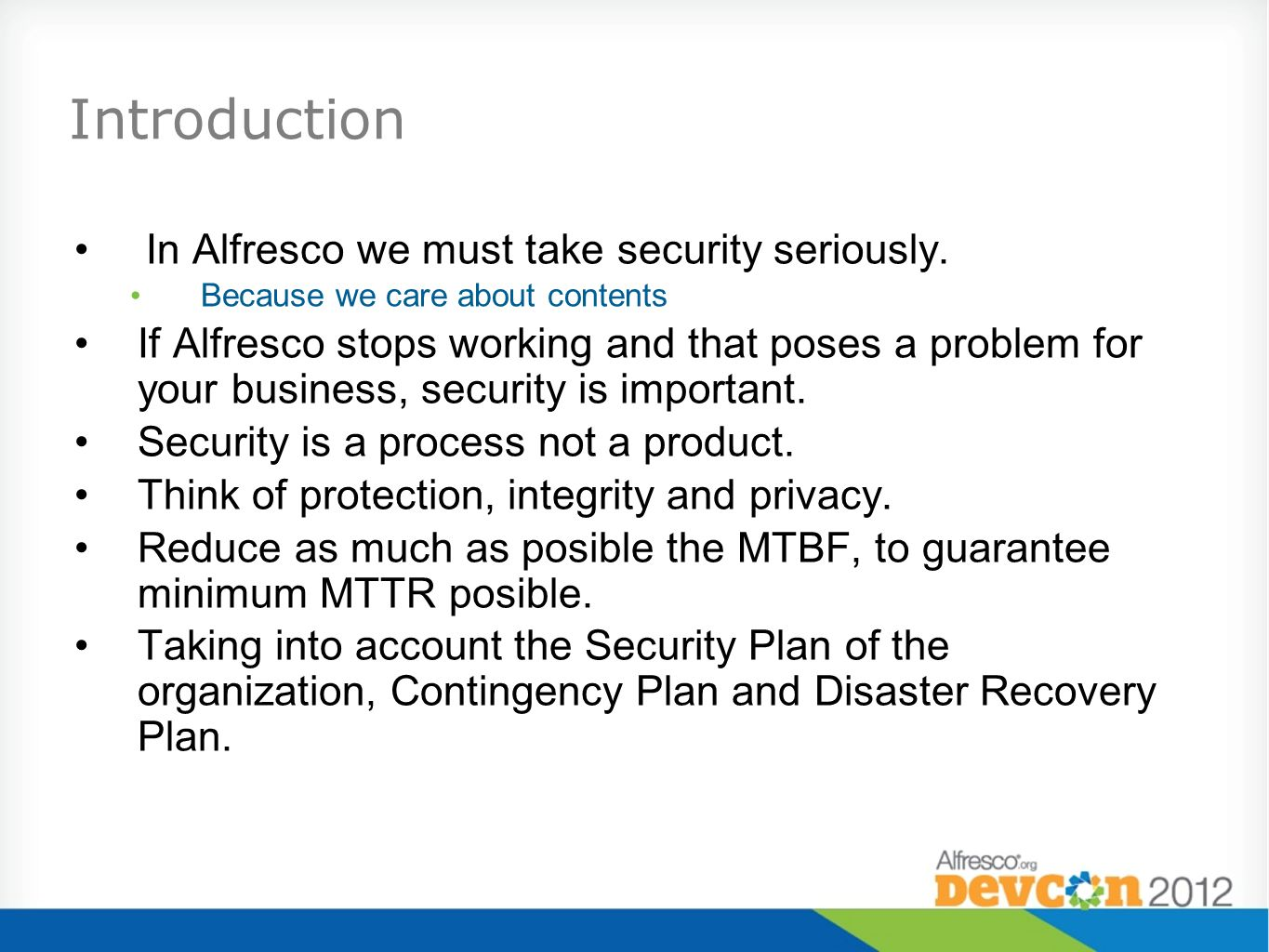 In Alfresco we must take security seriously. Because we care about contents If Alfresco stops working and that poses a problem for your business, secu