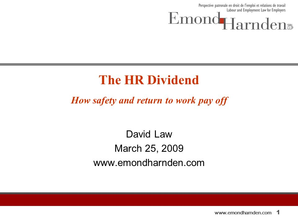 www.emondharnden.com 1 The HR Dividend How safety and return to work pay off David Law March 25, 2009 www.emondharnden.com