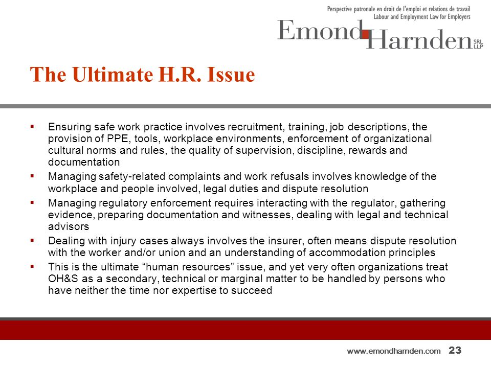 www.emondharnden.com 23 The Ultimate H.R. Issue  Ensuring safe work practice involves recruitment, training, job descriptions, the provision of PPE,