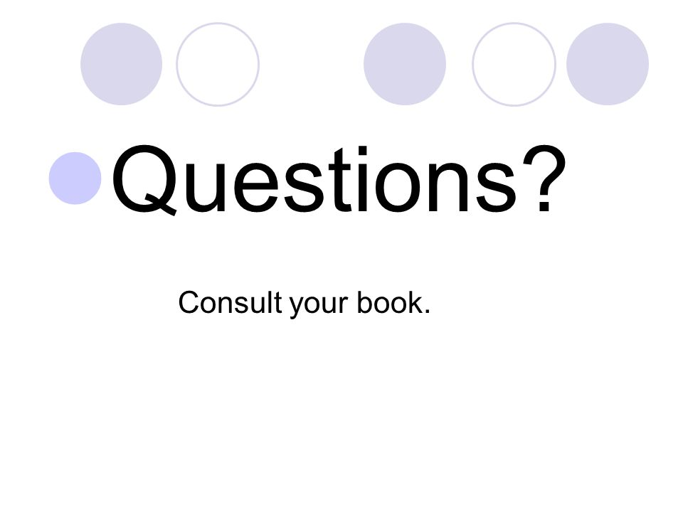 Questions Consult your book.