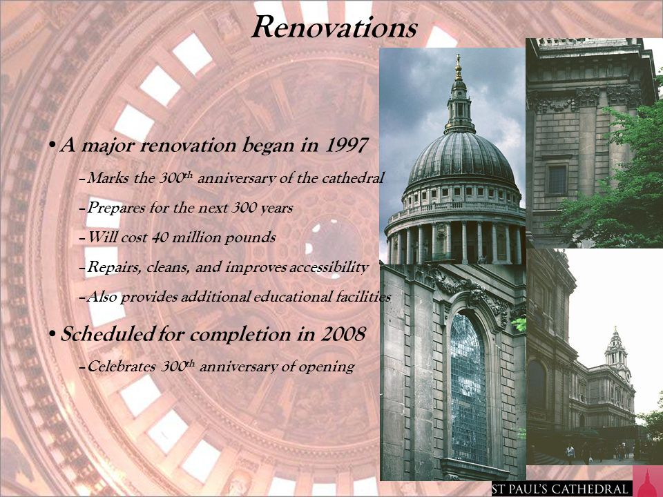 Renovations A major renovation began in 1997 – Marks the 300 th anniversary of the cathedral – Prepares for the next 300 years – Will cost 40 million