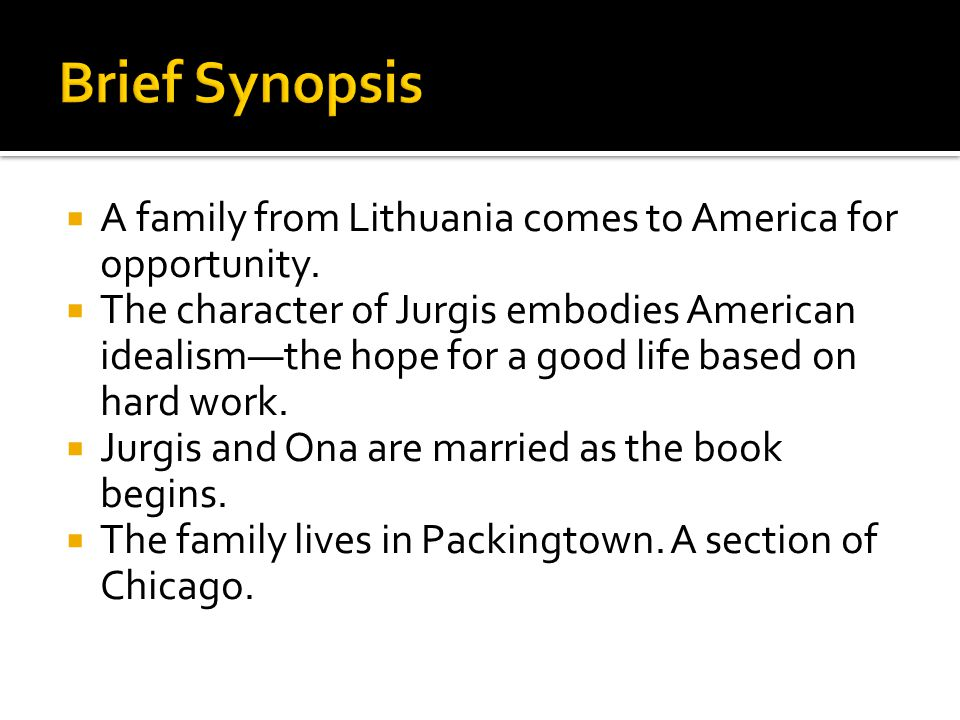  A family from Lithuania comes to America for opportunity.  The character of Jurgis embodies American idealism—the hope for a good life based on har