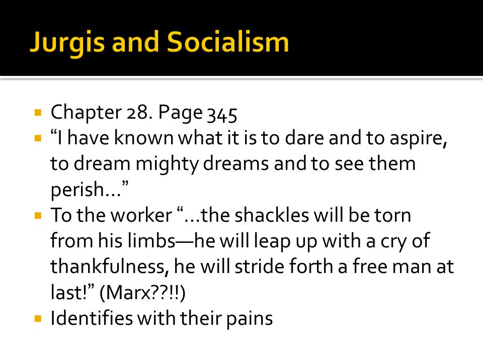 """ Chapter 28. Page 345  """" I have known what it is to dare and to aspire, to dream mighty dreams and to see them perish… """"  To the worker """" …the shac"""