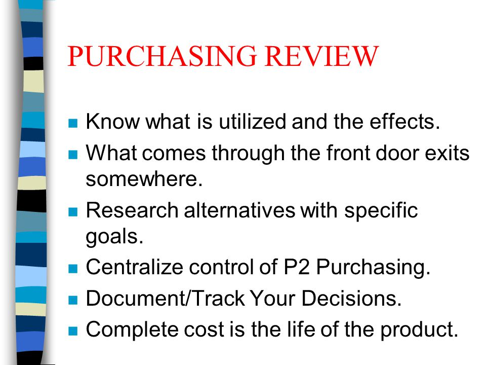 PURCHASING REVIEW n Know what is utilized and the effects.
