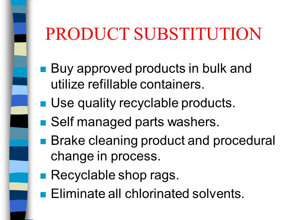 PRODUCT SUBSTITUTION n Buy approved products in bulk and utilize refillable containers.
