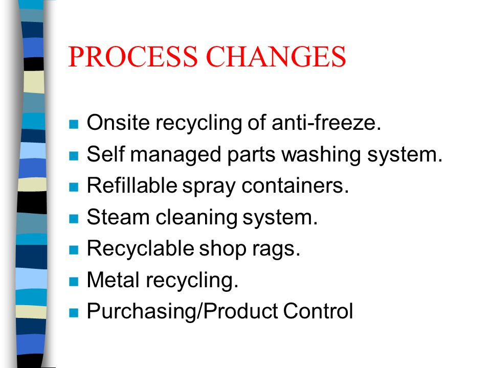 PROCESS CHANGES n Onsite recycling of anti-freeze.