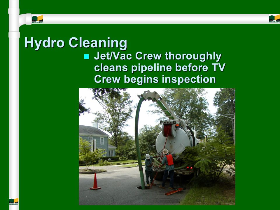 Hydro Cleaning n Jet/Vac Crew thoroughly cleans pipeline before TV Crew begins inspection