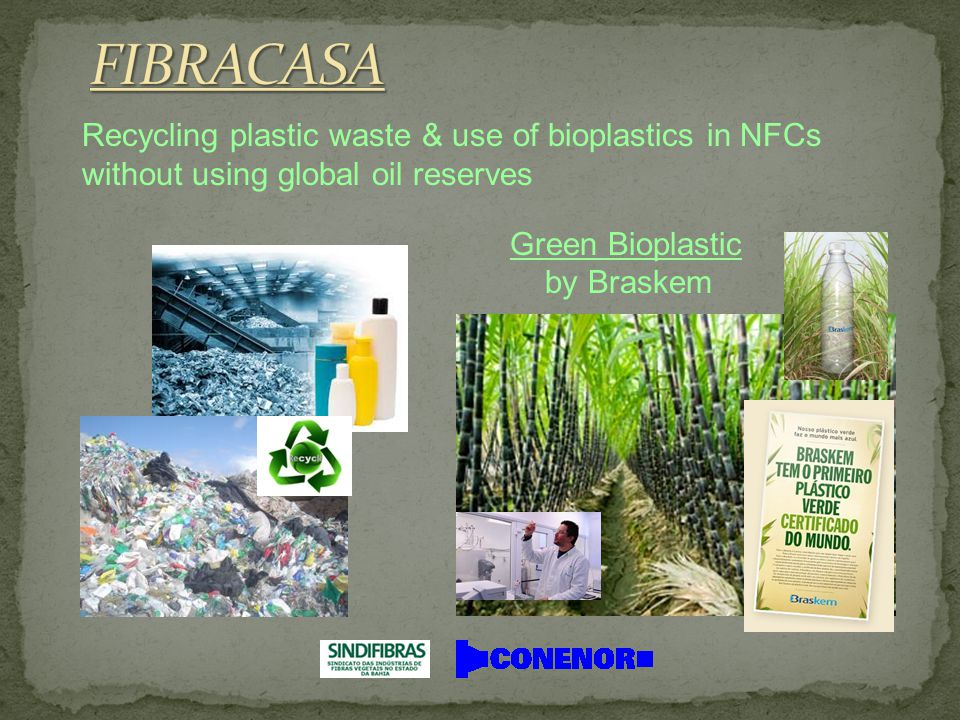 Recycling plastic waste & use of bioplastics in NFCs without using global oil reserves Green Bioplastic by Braskem