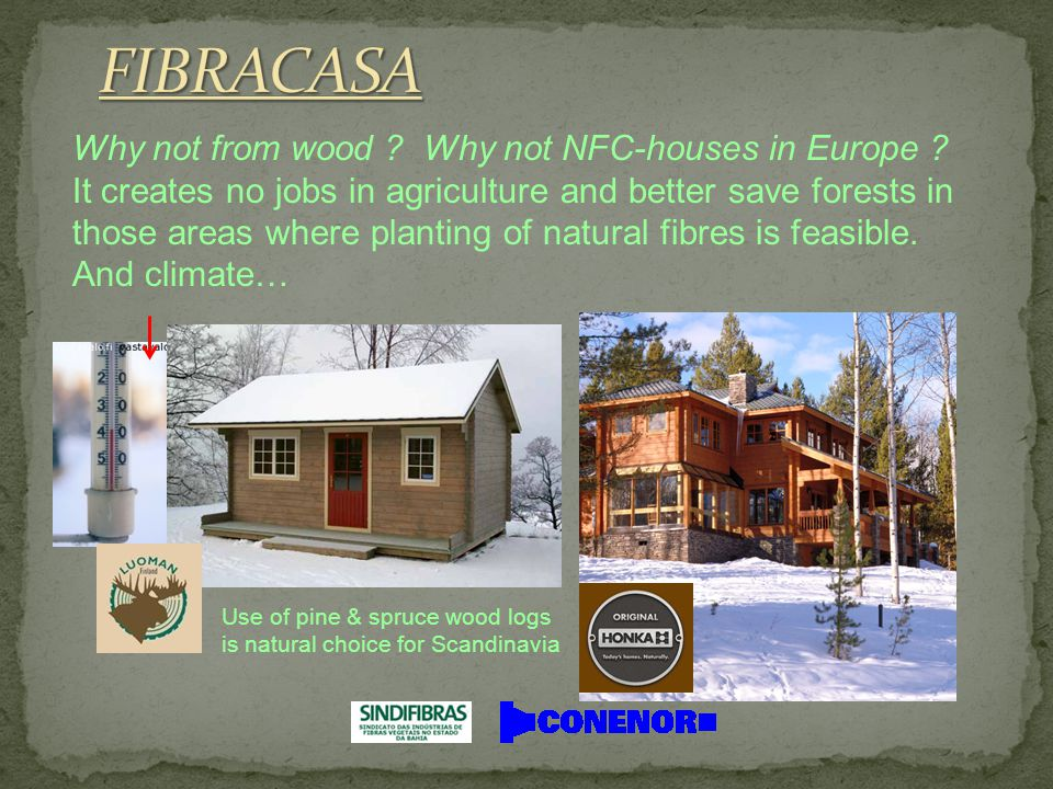 Why not from wood . Why not NFC-houses in Europe .