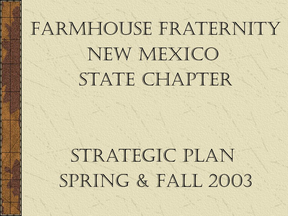 FarmHouse Fraternity New Mexico State Chapter Strategic Plan Spring & Fall 2003