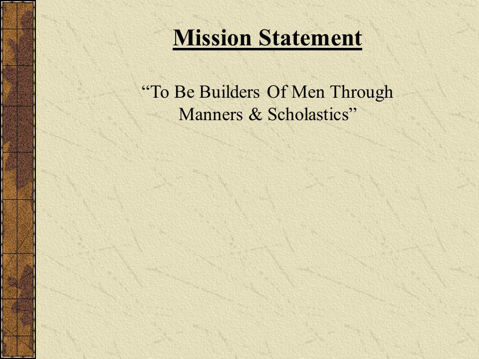 Mission Statement To Be Builders Of Men Through Manners & Scholastics