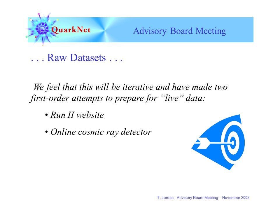 T. Jordan, Advisory Board Meeting - November 2002 Advisory Board Meeting... Raw Datasets... We feel that this will be iterative and have made two firs