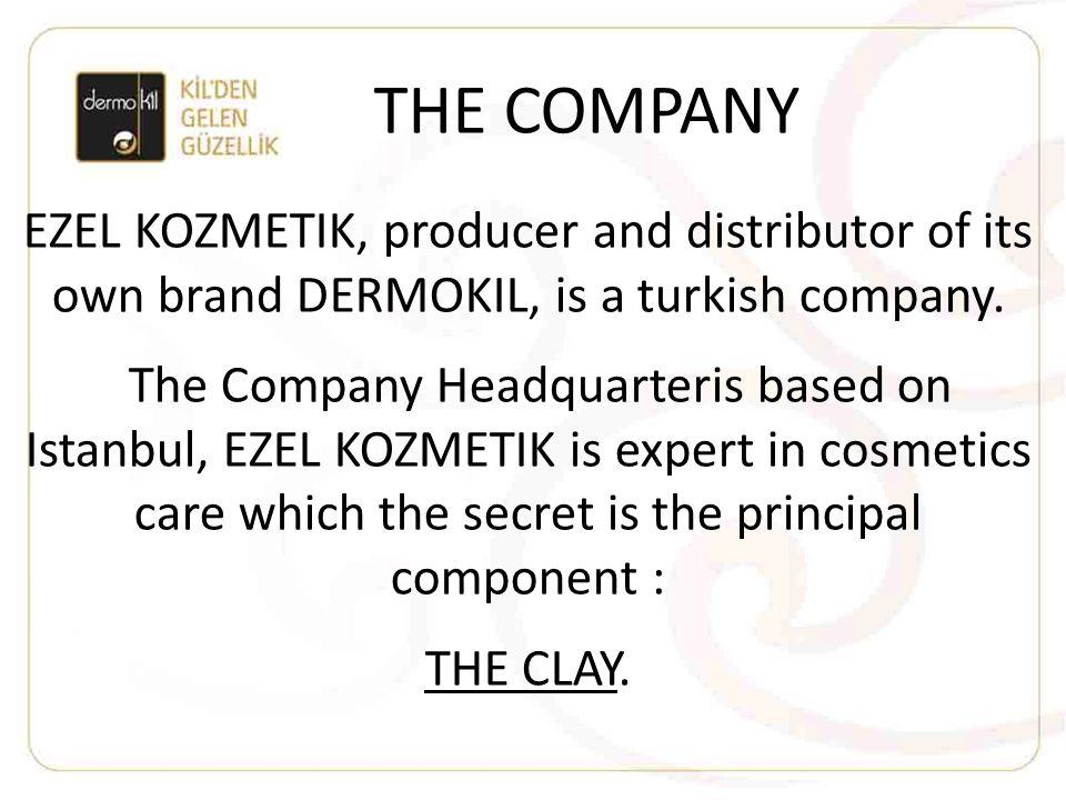 THE COMPANY EZEL KOZMETIK, producer and distributor of its own brand DERMOKIL, is a turkish company. The Company Headquarteris based on Istanbul, EZEL