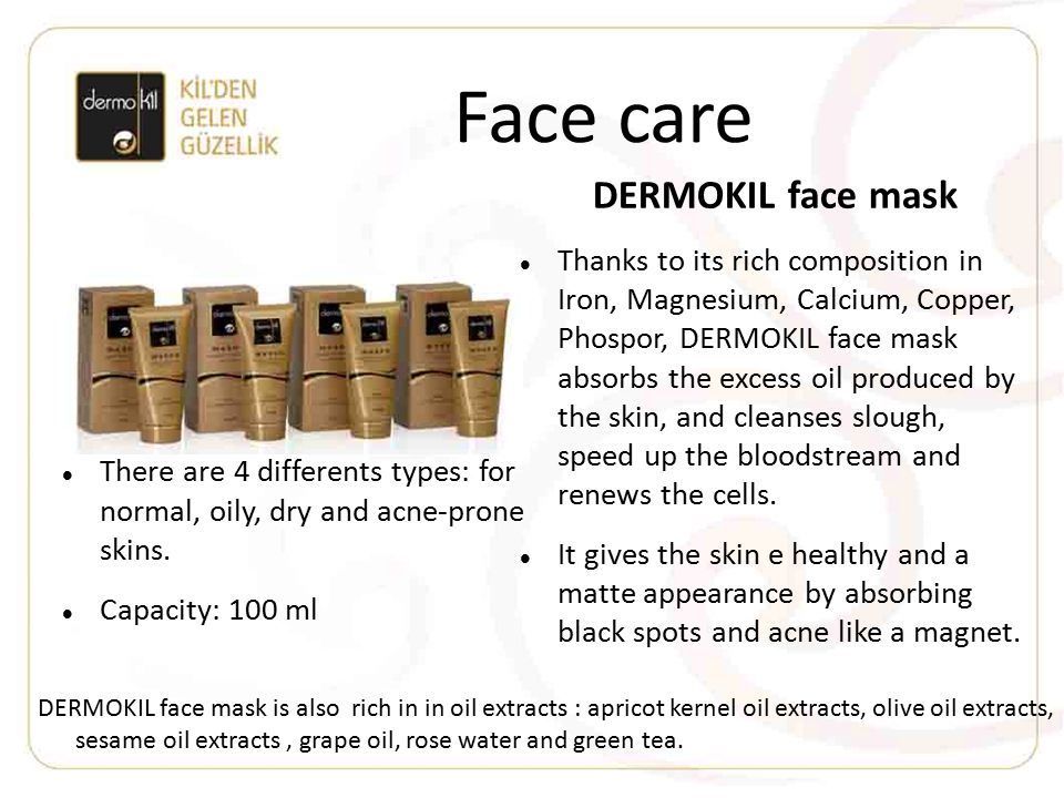 Face care DERMOKIL face mask Thanks to its rich composition in Iron, Magnesium, Calcium, Copper, Phospor, DERMOKIL face mask absorbs the excess oil pr