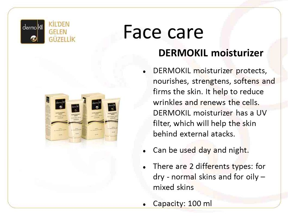Face care DERMOKIL moisturizer DERMOKIL moisturizer protects, nourishes, strengtens, softens and firms the skin. It help to reduce wrinkles and renews