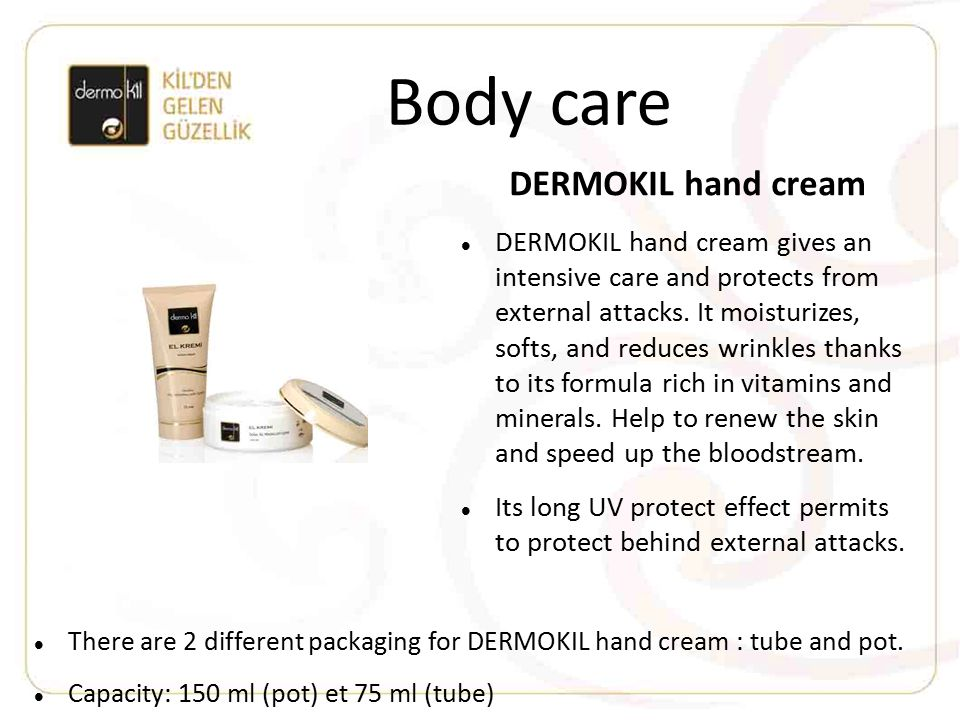 DERMOKIL hand cream DERMOKIL hand cream gives an intensive care and protects from external attacks. It moisturizes, softs, and reduces wrinkles thanks