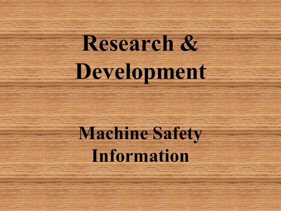 Research & Development Machine Safety Information