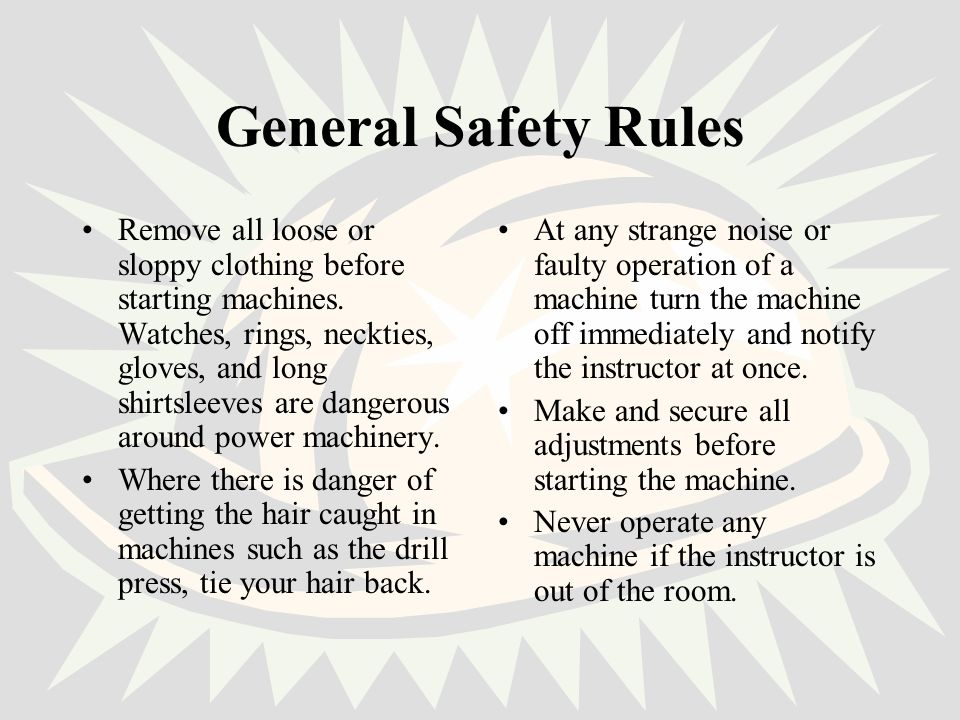 General Safety Rules Do not tamper with the guards or make adjustments that you have not been taught to make.
