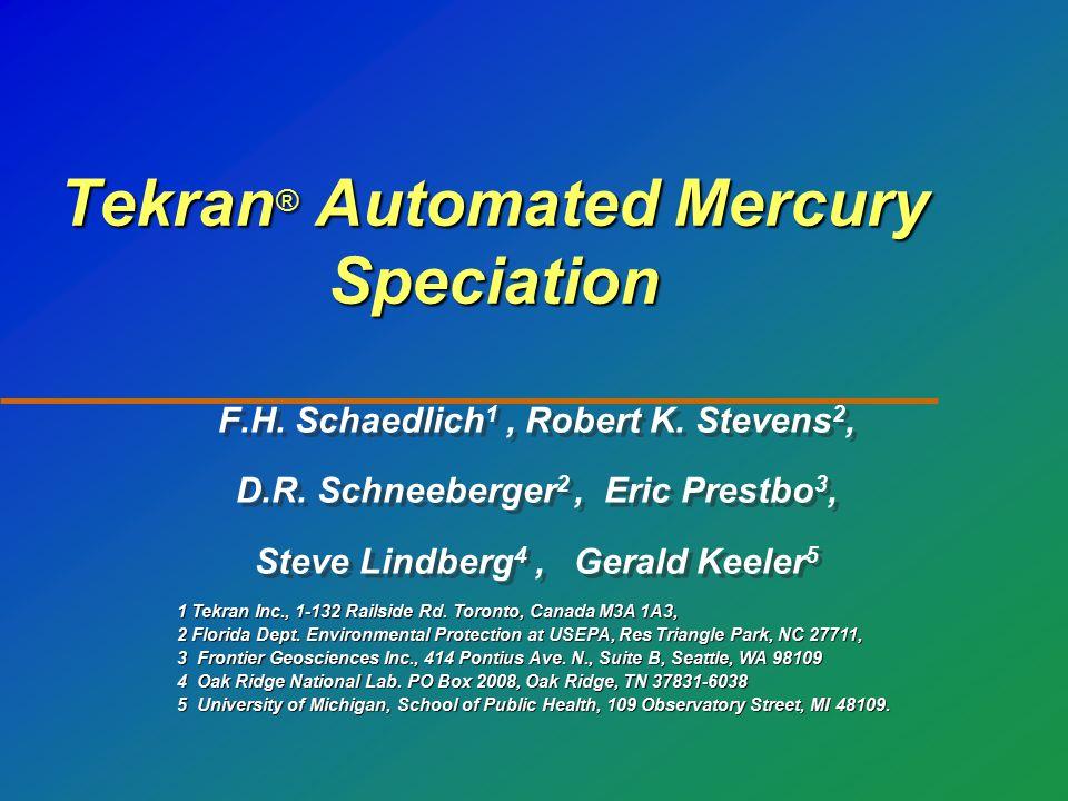Tekran ® Automated Mercury Speciation F.H. Schaedlich 1, Robert K.