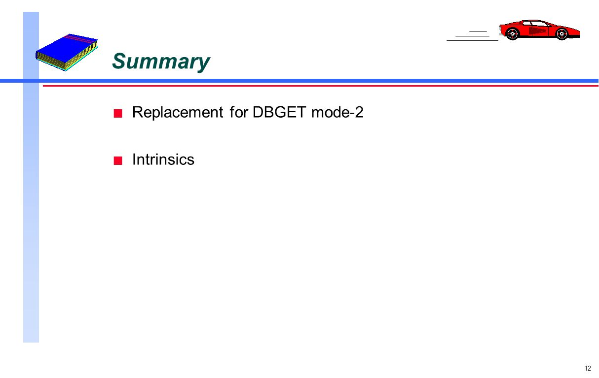 12 Summary n Replacement for DBGET mode-2 n Intrinsics