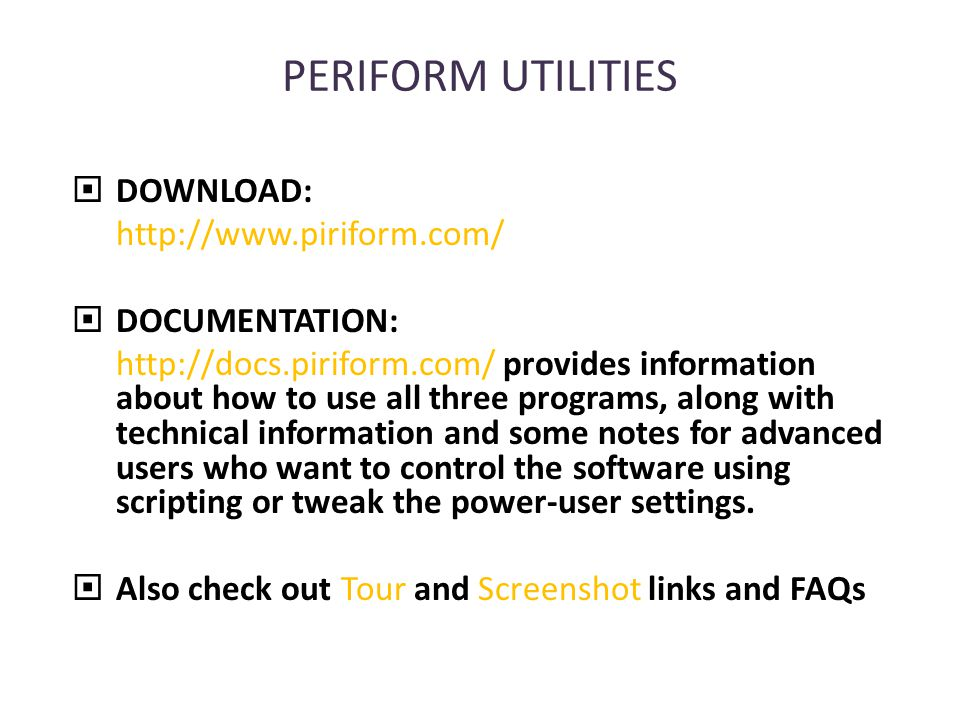 PERIFORM UTILITIES  DOWNLOAD: http://www.piriform.com/  DOCUMENTATION: http://docs.piriform.com/ provides information about how to use all three programs, along with technical information and some notes for advanced users who want to control the software using scripting or tweak the power-user settings.