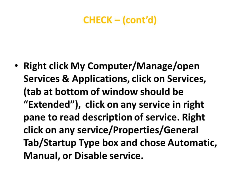 CHECK – (cont'd) Right click My Computer/Manage/open Services & Applications, click on Services, (tab at bottom of window should be Extended ), click on any service in right pane to read description of service.