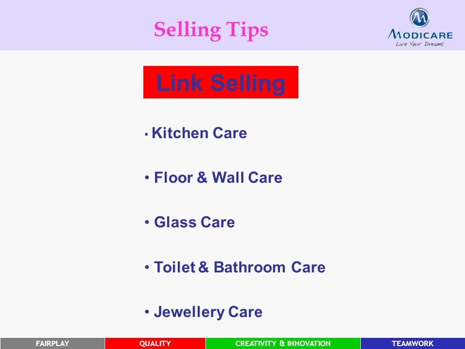 FAIRPLAYQUALITYCREATIVITY & INNOVATIONTEAMWORK Selling Tips Link Selling Kitchen Care Floor & Wall Care Glass Care Toilet & Bathroom Care Jewellery Care