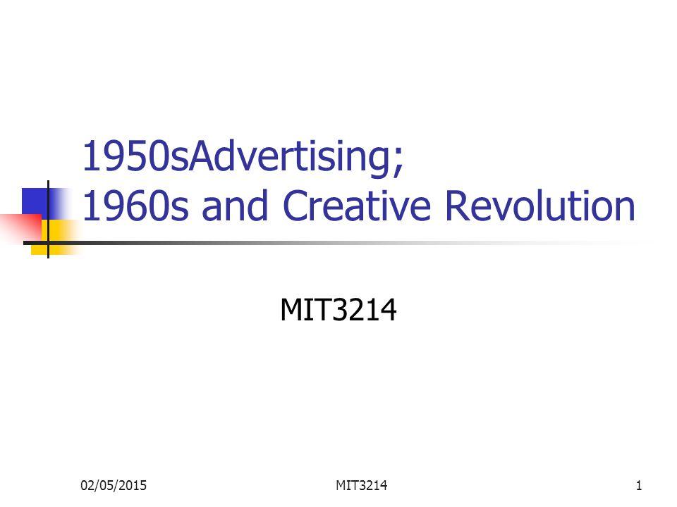 02/05/2015MIT32141 1950sAdvertising; 1960s and Creative Revolution MIT3214