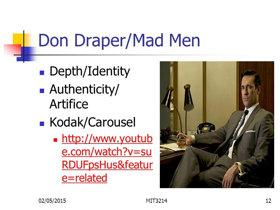 Don Draper/Mad Men Depth/Identity Authenticity/ Artifice Kodak/Carousel http://www.youtub e.com/watch v=su RDUFpsHus&featur e=related http://www.youtub e.com/watch v=su RDUFpsHus&featur e=related 02/05/2015MIT321412