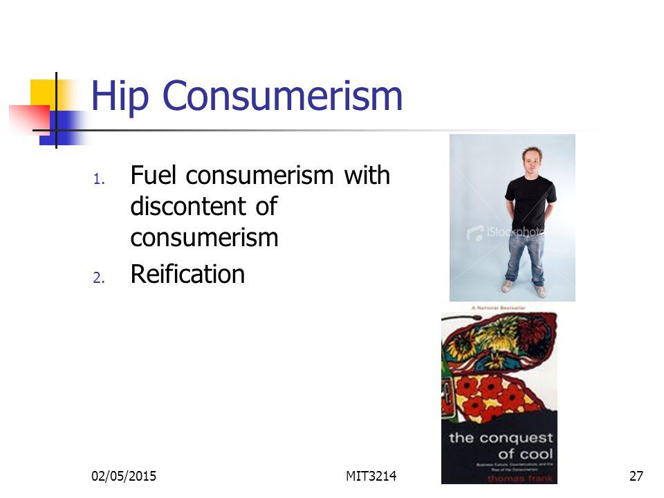 02/05/2015MIT321427 Hip Consumerism 1. Fuel consumerism with discontent of consumerism 2.