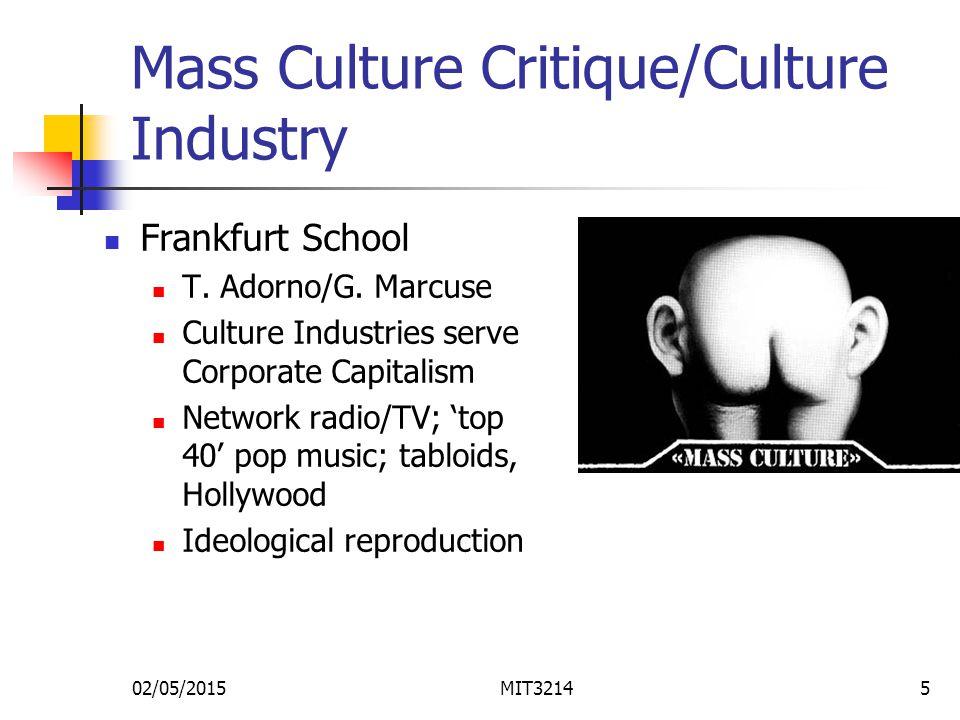 02/05/2015MIT32145 Mass Culture Critique/Culture Industry Frankfurt School T.