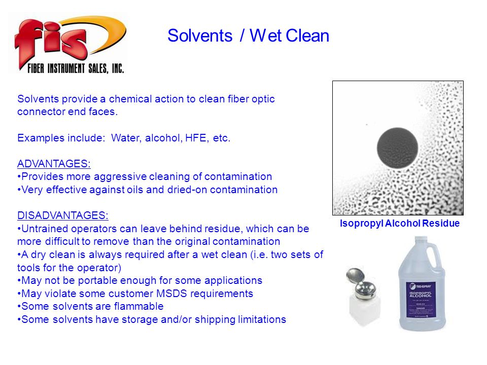 Solvents / Wet Clean Solvents provide a chemical action to clean fiber optic connector end faces.