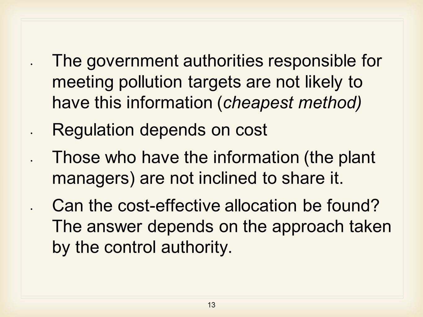 13 The government authorities responsible for meeting pollution targets are not likely to have this information (cheapest method) Regulation depends on cost Those who have the information (the plant managers) are not inclined to share it.