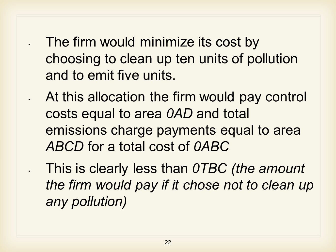 22 The firm would minimize its cost by choosing to clean up ten units of pollution and to emit five units.