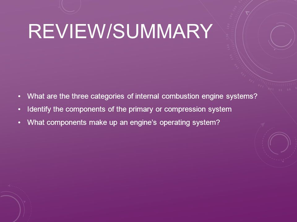 REVIEW/SUMMARY What are the three categories of internal combustion engine systems.
