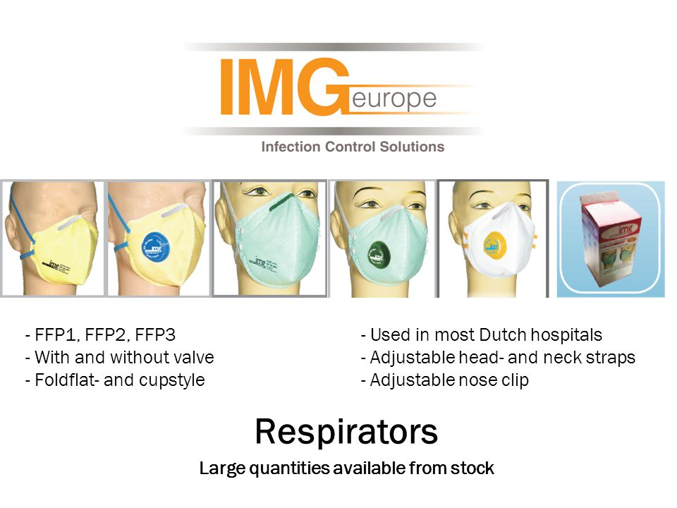 - FFP1, FFP2, FFP3 - With and without valve - Foldflat- and cupstyle Respirators Large quantities available from stock - Used in most Dutch hospitals - Adjustable head- and neck straps - Adjustable nose clip