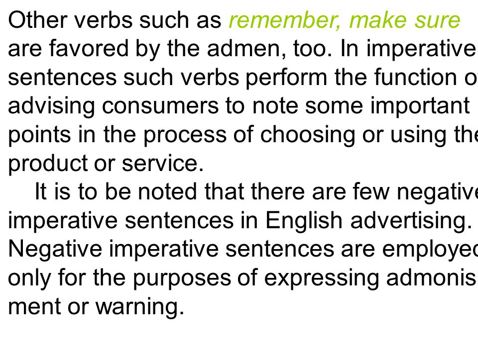 Other verbs such as remember, make sure are favored by the admen, too.