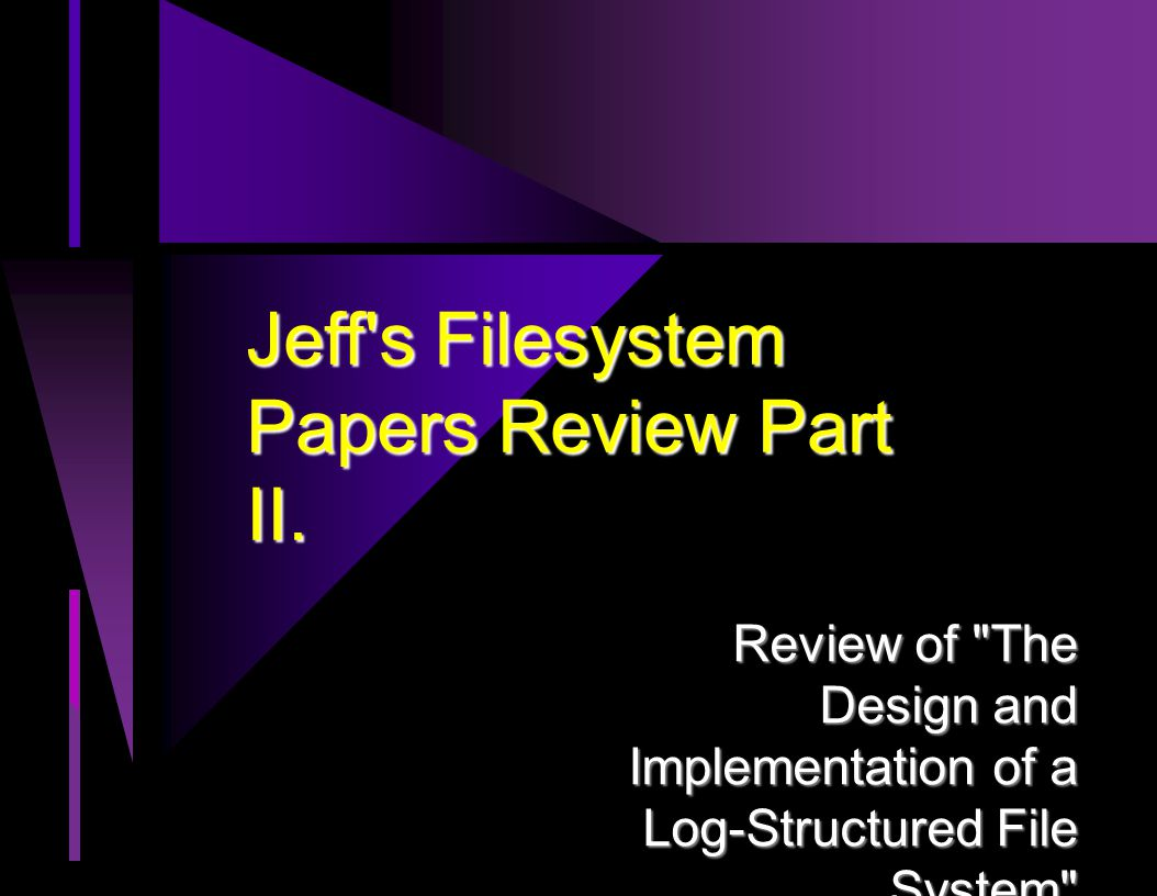 Jeff's Filesystem Papers Review Part II. Review of