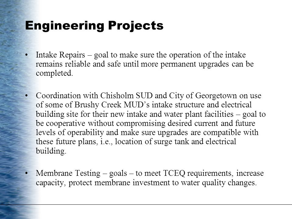 Engineering Projects Intake Repairs – goal to make sure the operation of the intake remains reliable and safe until more permanent upgrades can be com