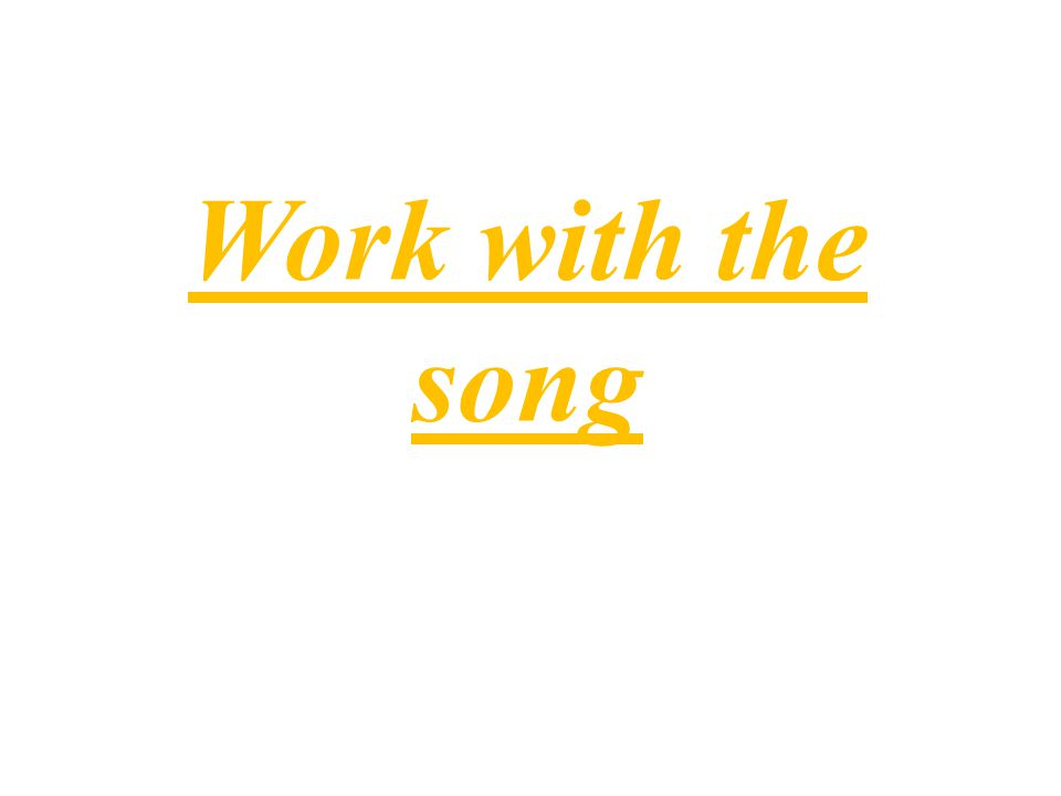 Work with the song