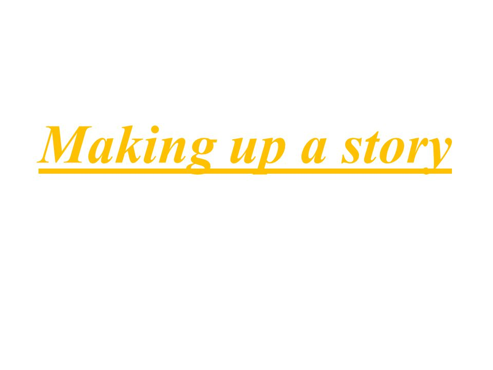 Making up a story