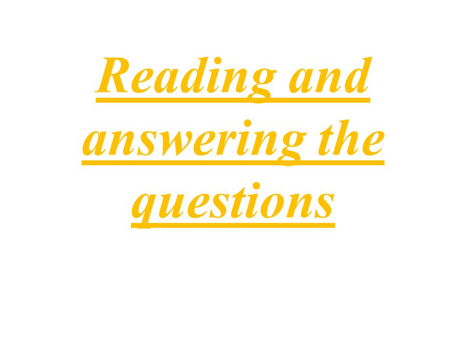 Reading and answering the questions