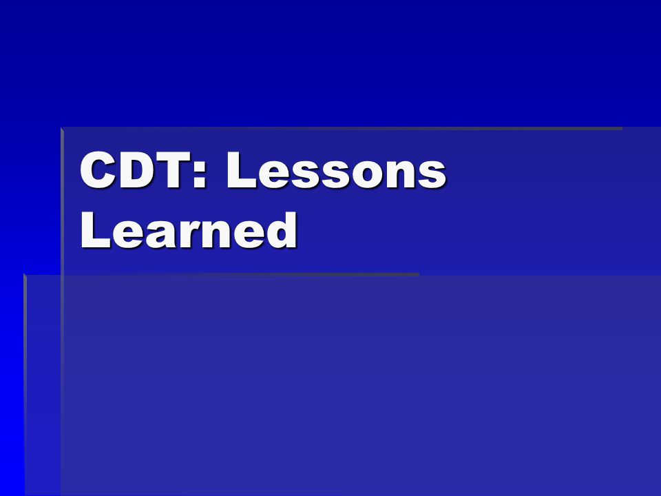 CDT: Lessons Learned