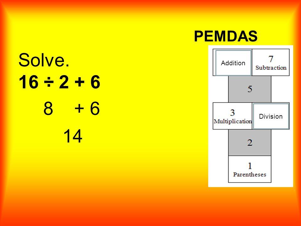 Solve. 16 ÷ 2 + 6